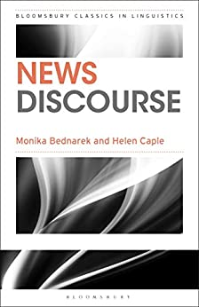 News Discourse (Bloomsbury Classics in Linguistics) by [Monika Bednarek, Helen Caple]