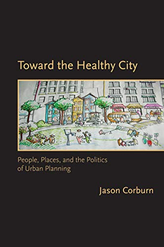 Toward the Healthy City: People, Places, and the Politics...