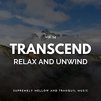Transcend Relax And Unwind - Supremely Mellow And Tranquil Music, Vol. 14