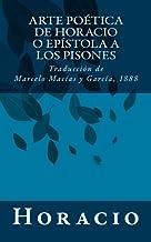 Arte poética de Horacio o Epístola a los Pisones: Traducción de Marcelo Macías y García, 1888 (Spanish Edition)