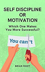 Self Discipline or Motivation: Which One Makes You More Successful?
