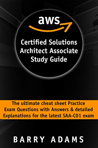 Aws certified solutions architect associate study guide: The ultimate cheat sheet practice exam questions with answers & detailed explanations for the latest SAA-C01 exam