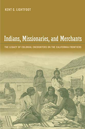 Indians, Missionaries, and Merchants: The Legacy of Colonial Encounters on the California Frontiers