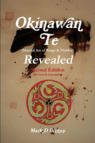 Okinawan Te (Martial Art of Kings & Nobles) Revealed, Second Edition (Revised & Expanded)