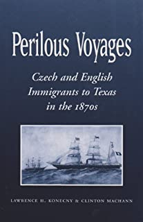 Perilous Voyages: Czech and English Immigrants to Texas in the 1870s (Centennial Series of the Association of Former Stude...