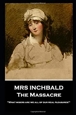 Mrs Inchbald - The Massacre: What misers are we all of our real pleasures!