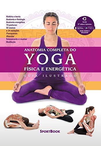 Anatomia Completa do Yoga - Física e Energética: Guia Ilustrado