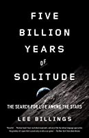 Five Billion Years of Solitude: The Search for Life Among the Stars by Lee Billings(2014-10-28)