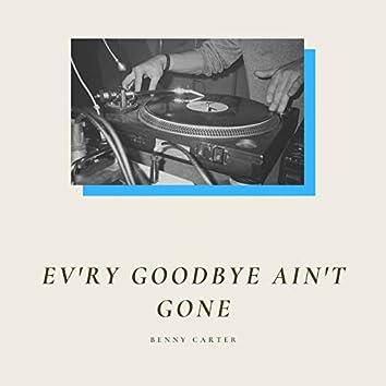 Ev'ry Goodbye Ain't Gone