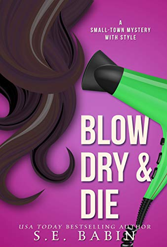 Blow Dry & Die (A Small-Town Mystery with Style Book 2) by [S.E. Babin]