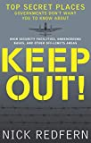 Keep Out!: Top Secret Places Governments Don't Want You to Know About (English Edition)