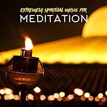 Extremely Spiritual Music for Meditation