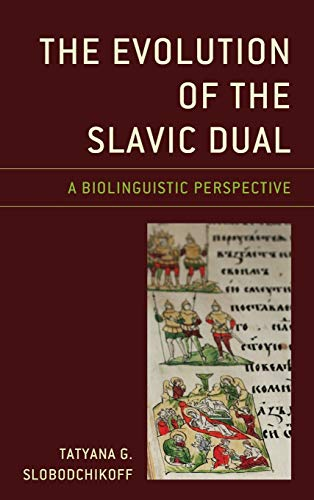 Compare Textbook Prices for The Evolution of the Slavic Dual: A Biolinguistic Perspective Studies in Slavic, Baltic, and Eastern European Languages and Cultures  ISBN 9781498579247 by Slobodchikoff, Tatyana G.