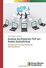 Análise do Protocolo TCP em Redes Assimétricas: Comportamento das Redes de Computadores (Portuguese Edition)