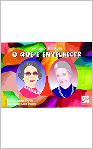 O que é envelhecer: Segredo das Avós (Portuguese Edition)
