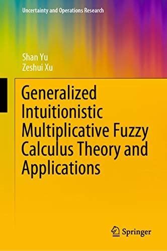 Generalized Intuitionistic Multiplicative Fuzzy Calculus Theory and Applications (Uncertainty and Operations Research)