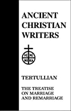 13. Tertullian: Treatises on Marriage and Remarriage: To His Wife, An Exhortation to Chastity, Monogamy (Ancient Christian...