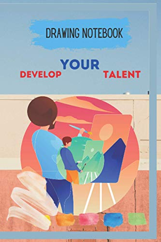 Drawing notebook develop your talent: drawing notebook for All ages : is your chance to show your creativity and develop your artistic talent