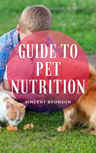 Guide to Pet Nutrition: A pet (or companion animal) is an...