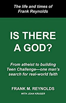 Is There a God?: The Life and Times of Frank Reynolds -- From atheist to building Teen Challenge--one man's search for real-world faith (English Edition) par [Frank Reynolds, Joan Kruger, David Wilkerson]