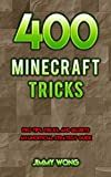 400 Minecraft Tricks: Pro Tips, Tricks, and Secrets An Unofficial Strategy Guide (English Edition)