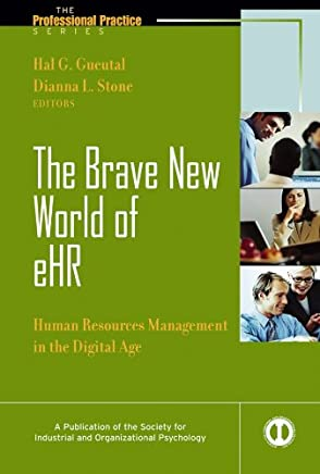 The Brave New World of eHR: Human Resources in the Digital Age
