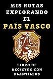 Mis Rutas Explorando El País Vasco - Libro De Registro Con Plantillas: Para Llevar Un Seguimiento Con Todos Los Detalles De Tus Excursiones Y Rutas - 120 Páginas
