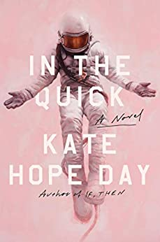 In the Quick: A Novel by [Kate Hope Day]