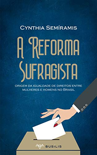 A Reforma Sufragista: origem da igualdade de direitos entre mulheres e homens no Brasil