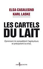 Les Cartels du lait. Comment ils remodèlent l'agriculture et précipitent la crise. d'Elsa Casalegno