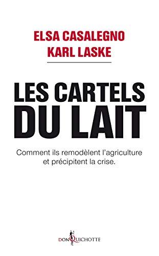 Les Cartels du lait. Comment ils remodèlent l'agriculture et précipitent la crise.