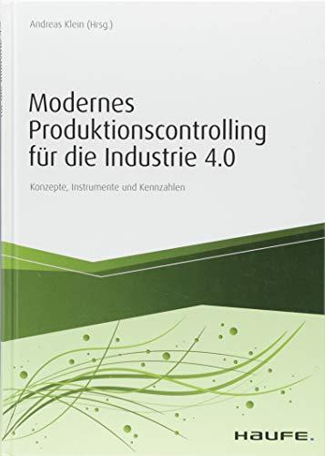 Modernes Produktionscontrolling für die Industrie 4.0: Konzepte, Instrumente und Kennzahlen (Haufe Fachbuch)