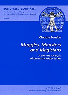 """""""Muggles, Monsters and Magicians"""": A Literary Analysis of the """"Harry Potter"""" Series"""