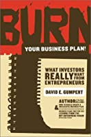 Burn Your Business Plan!: What Investors Really Want from Entrepreneurs