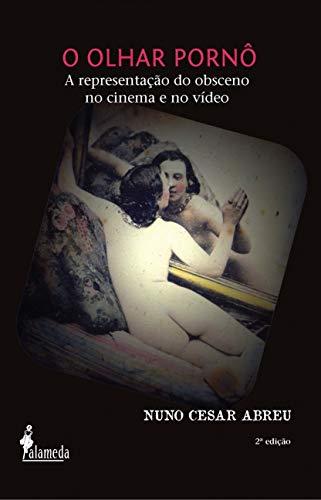 O Olhar Pornô: a Representação do Obsceno no Cinema e no Vídeo