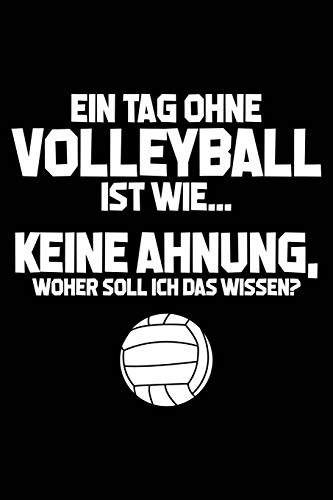 Tag ohne Volleyball? Unmöglich!: Notizbuch / Notizheft für Volleyball-Fan Volleyballer Volleyballspieler A5 (6x9in) liniert mit Linien