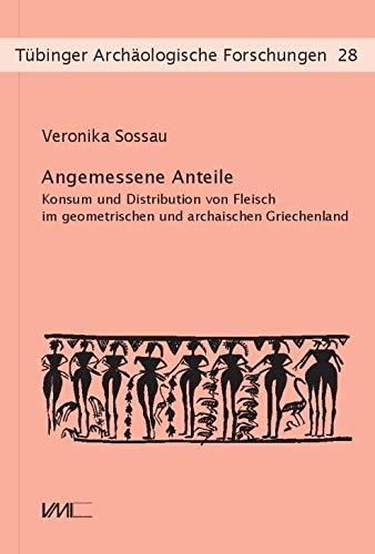 Angemessene Anteile: Konsum und Distribution von Fleisch im geometrischen und archaischen Griechenland (Tübinger Archäologische Forschungen)