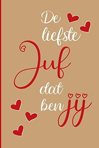 De liefste juf dat ben jij: Gelinieerd Notitieboek met soft cover. Een mooie eind schooljaar cadeau voor de juf. (Dutch Edition)