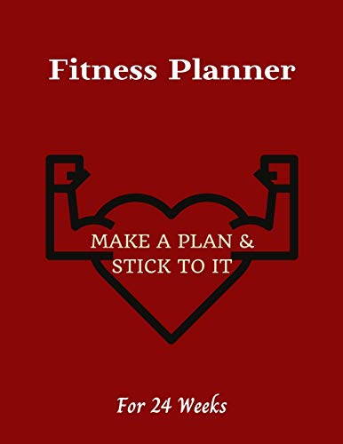 Fitness Planner: Make a plan & Stick to it! - Change your lifestyle in the next 24 weeks - 8.5 x 11 inches - Your daily planner for Fitness and Meals (Gym & Fitness Planners)
