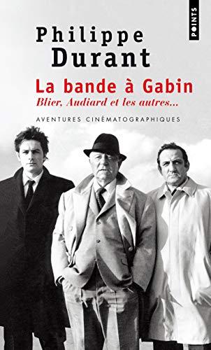 La Bande à Gabin. Blier, Audiard et les autres...