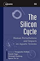 The Silicon Cycle: Human Perturbations And Impacts on Aquatic Systems (Scope Report)