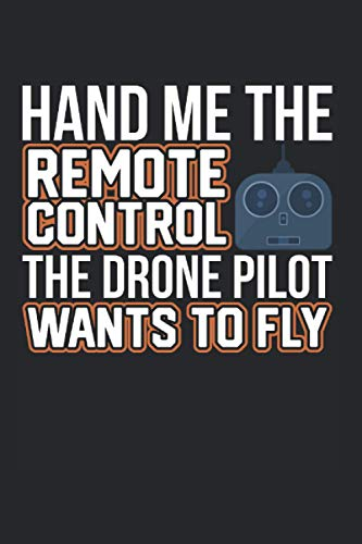 Hand Me The Remote Control The Drone Pilot Wants: Drohne & Drohnenpilot Notizbuch 6'x9' Quadrocopter Geschenk Für Modellbauer