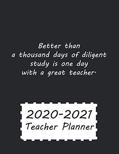Better than a thousand days of diligent study is one day with a great teacher.: Cool inspiring Quote on a Lesson Planner for Teachers | Teacher Agenda ... Academic Year (August - July) (2020-2021)