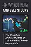 How To Buy And Sell Stocks: The Structure And Mechanics Of The Financial Market Movements: Financial Market (English Edition)