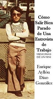 Book's Cover of Cómo Salir Bien Parado de Una Entrevista de Trabajo: Memorias de un Nini Versión Kindle