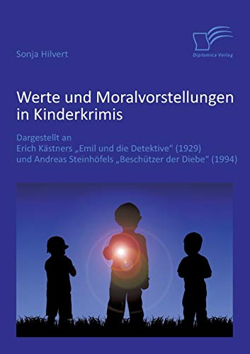 Werte und Moralvorstellungen in Kinderkrimis: Dargestellt an Erich Kästners 'Emil und die Detektive' (1929) und Andreas Steinhöfels 'Beschützer der Diebe' (1994)