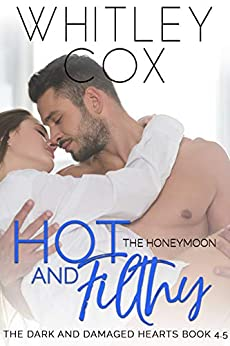 Hot & Filthy: The Honeymoon (The Dark and Damaged Hearts Book 4.5) by [Whitley Cox]