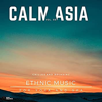 Calm Asia - Chilled And Relaxing Ethnic Music For Yoga And Spa, Vol. 05