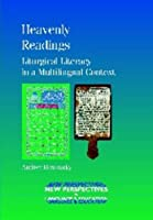 Heavenly Readings: Liturgical Literacy in a Multilingual Context (New Perspectives on Language and Education)