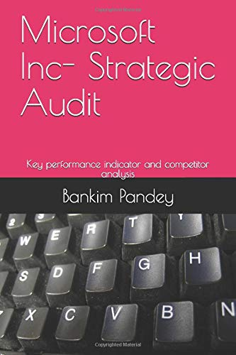 Microsoft Inc- Strategic Audit: Key performance indicator and competitor analysis